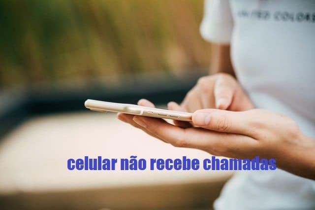 celular não recebe chamada
